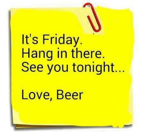 its-friday-hang-in-there-see-you-tonight-love-beer-27229127